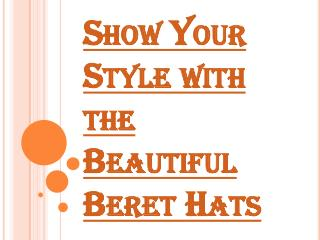 Show Your Style with the Beautiful Beret Hats