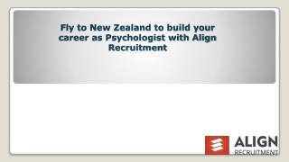 Fly to New Zealand to build your career as Psychologist with Align Recruitment