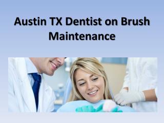 Austin TX Dentist on Brush Maintenance