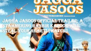 Jagga Jasoos Official Trailer: A Stammering Ranbir Kapoor Will Steal Your Heart! [WATCH]