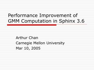 Performance Improvement of GMM Computation in Sphinx 3.6