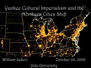 Yankee Cultural Imperialism and the Northern Cities Shift