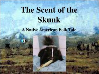 The Scent of the Skunk A Native American Folk Tale