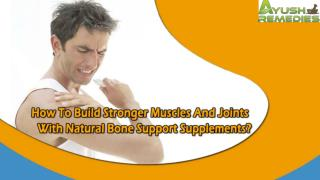 How To Build Stronger Muscles And Joints With Natural Bone Support Supplements?