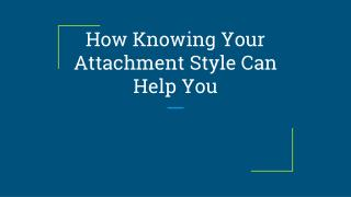 How Knowing Your Attachment Style Can Help You