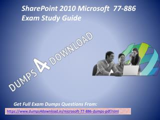 Download Microsoft 77-886 Exam Dumps - Valid 77-886 Dumps PDF Dumps4Download