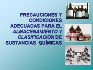 PRECAUCIONES Y  CONDICIONES ADECUADAS PARA EL ALMACENAMIENTO Y CLASIFICACI N DE  SUSTANCIAS  QU MICAS