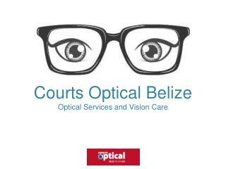 Courts Optical Belize - Optical Services and Vision Care