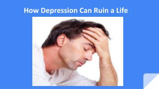 How Depression Can Ruin A lLfe