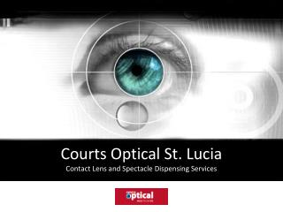 Courts Optical St. Lucia Contact Lens and Spectacle Dispensing Services