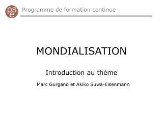 MONDIALISATION  Introduction au th me  Marc Gurgand et Akiko Suwa-Eisenmann