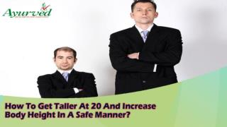 How To Get Taller At 20 And Increase Body Height In A Safe Manner?