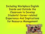 Including Workplace English Inside and Outside the Classroom to Develop Students  Career-related Experience And Implicat