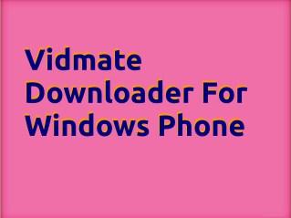 Vidmate downloader for Windows Phone