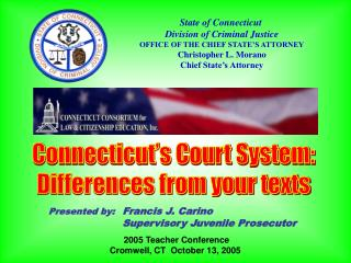 State of Connecticut  Division of Criminal Justice OFFICE OF THE CHIEF STATE S ATTORNEY Christopher L. Morano Chief Stat