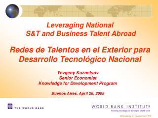 Leveraging National   ST and Business Talent Abroad  Redes de Talentos en el Exterior para Desarrollo Tecnol gico Nacion