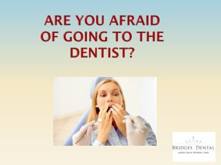 Dentist Brandon Overcome Your Dental Fear Wtih Bridges Dental