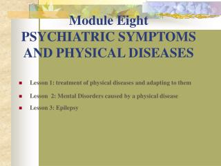 Module Eight  PSYCHIATRIC SYMPTOMS AND PHYSICAL DISEASES