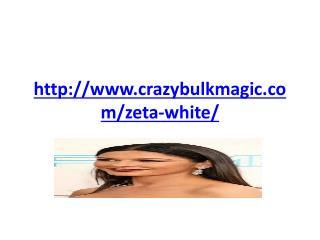 http://www.crazybulkmagic.com/zeta-white/
