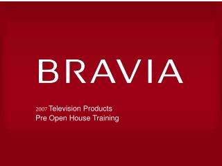 2007 Television Products Pre Open House Training