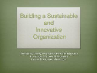 Building a Sustainable and  Innovative   Organization