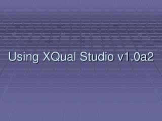 Using XQual Studio v1.0a2
