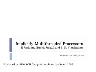 Implicitly-Multithreaded Processors  Il Park and Babak Falsafi and T. N. Vijaykumar
