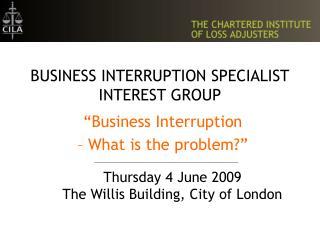 BUSINESS INTERRUPTION SPECIALIST INTEREST GROUP