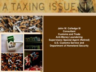 John W. Colledge III Consultant Customs and Trade Anti-Money Laundering Supervisory Special Agent Retired U.S. Customs S