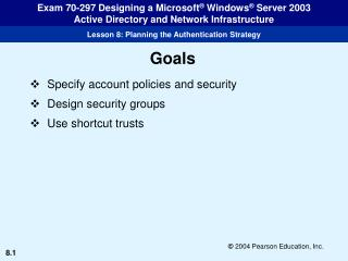 Specify account policies and security Design security groups Use shortcut trusts