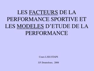 LES FACTEURS DE LA PERFORMANCE SPORTIVE ET  LES MODELES D ETUDE DE LA PERFORMANCE