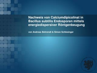 Nachweis von Calciumdipicolinat in Bacillus subtilis Endosporen mittels energiedispersiver R ntgenbeugung