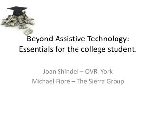 Beyond Assistive Technology:  Essentials for the college student.