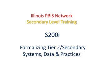 Illinois PBIS Network Secondary Level Training    S200i    Formalizing Tier 2