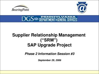 Supplier Relationship Management   SRM   SAP Upgrade Project  Phase 2 Information Session 3  September 29, 2006