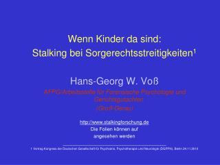 Wenn Kinder da sind: Stalking bei Sorgerechtsstreitigkeiten1  Hans-Georg W. Vo  AFPG