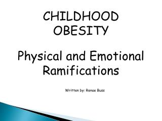 CHILDHOOD OBESITY  Physical and Emotional Ramifications