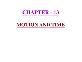 CHAPTER - 13  MOTION AND TIME
