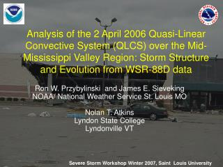 Analysis of the 2 April 2006 Quasi-Linear Convective System QLCS over the Mid-Mississippi Valley Region: Storm Structure