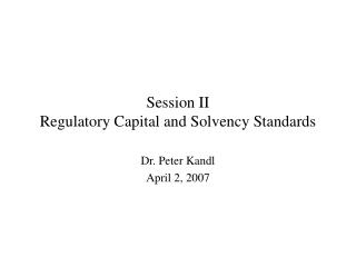 Session II Regulatory Capital and Solvency Standards
