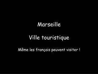 Marseille  Ville touristique  M me les fran ais peuvent visiter