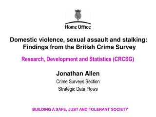Domestic violence, sexual assault and stalking:  Findings from the British Crime Survey