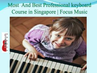 Most  And Best Professional keyboard Course in Singapore   Focus Music