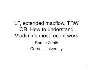 LP, extended maxflow, TRW OR: How to understand Vladimir s most recent work