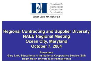 Regional Contracting and Supplier Diversity NAEB Regional Meeting Ocean City, Maryland October 7, 2004  Presenters Gary