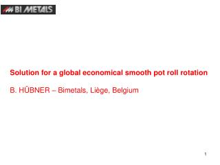 Solution for a global economical smooth pot roll rotation  B. H BNER   Bimetals, Li ge, Belgium