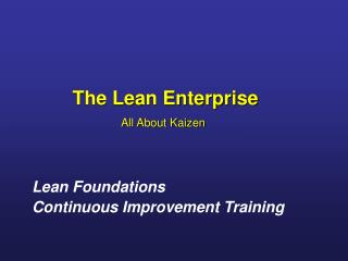 The Lean Enterprise          All About Kaizen