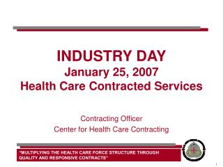 INDUSTRY DAY January 25, 2007 Health Care Contracted Services