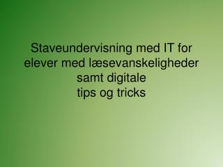 Staveundervisning med IT for elever med l sevanskeligheder samt digitale  tips og tricks