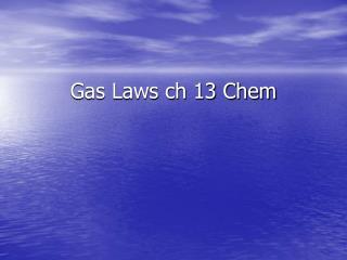 Gas Laws ch 13 Chem